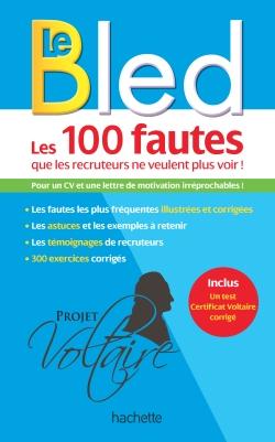 100 fautes que les recruteurs ne veulent plus voir Le Bled - Projet Voltaire - Hachette
